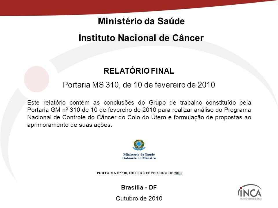 Ministério da Saúde Instituto Nacional de Câncer RELATÓRIO FINAL Portaria MS 310, de 10 de fevereiro de 2010 Brasília - DF Outubro de 2010 Este relató