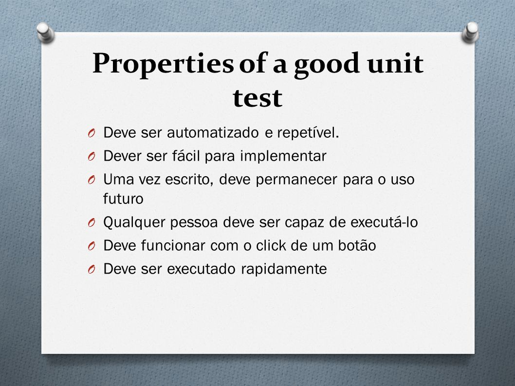 Properties of a good unit test O Deve ser automatizado e repetível.