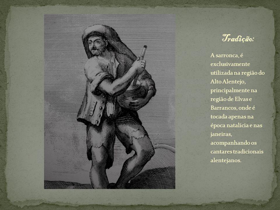 A sarronca, é exclusivamente utilizada na região do Alto Alentejo, principalmente na região de Elvas e Barrancos, onde é tocada apenas na época natalí
