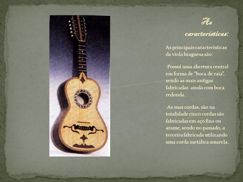 """As principais características da viola braguesa são: Possuí uma abertura central em forma de """"boca de raia"""", sendo as mais antigas fabricadas ainda co"""