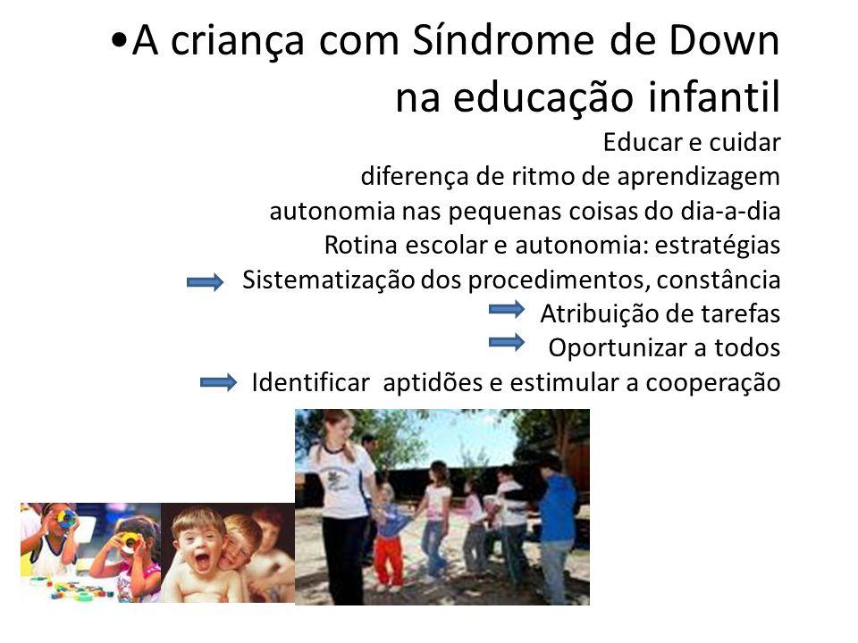 A criança com Síndrome de Down na educação infantil Educar e cuidar diferença de ritmo de aprendizagem autonomia nas pequenas coisas do dia-a-dia Roti