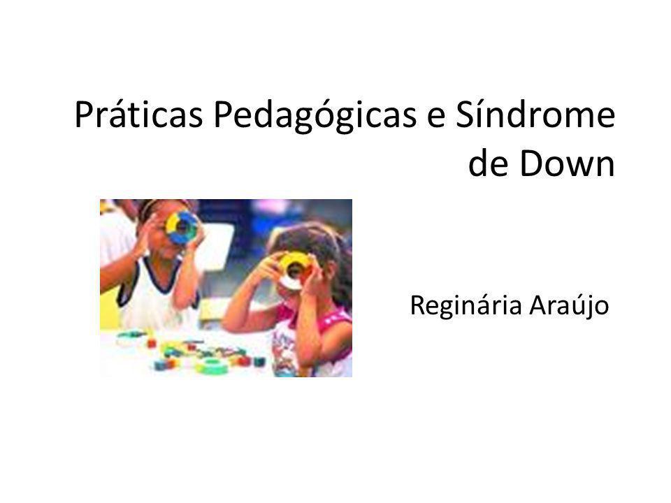 Práticas Pedagógicas e Síndrome de Down Reginária Araújo