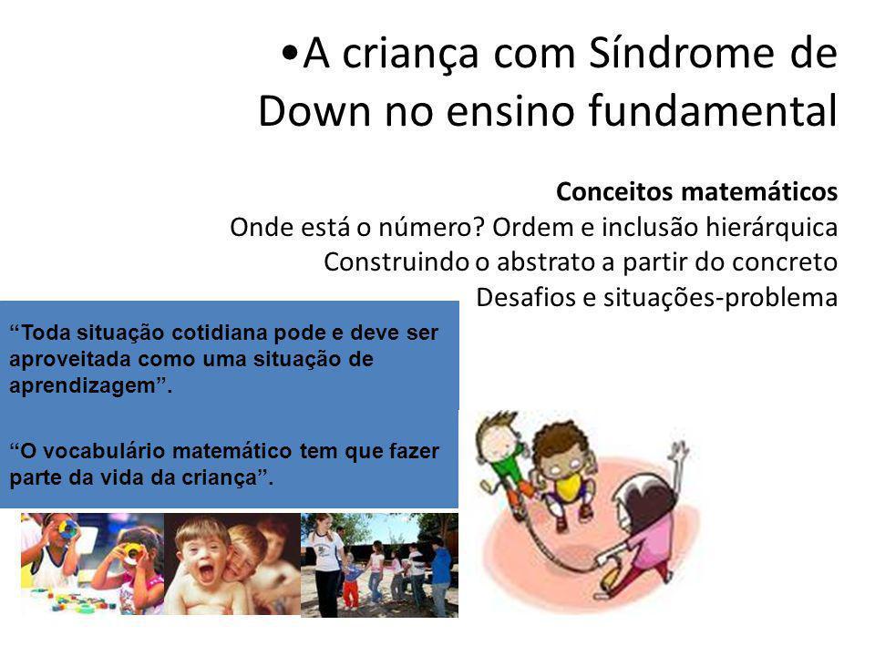 A criança com Síndrome de Down no ensino fundamental Conhecimento de mundo História, geografia e ciências são vivas.