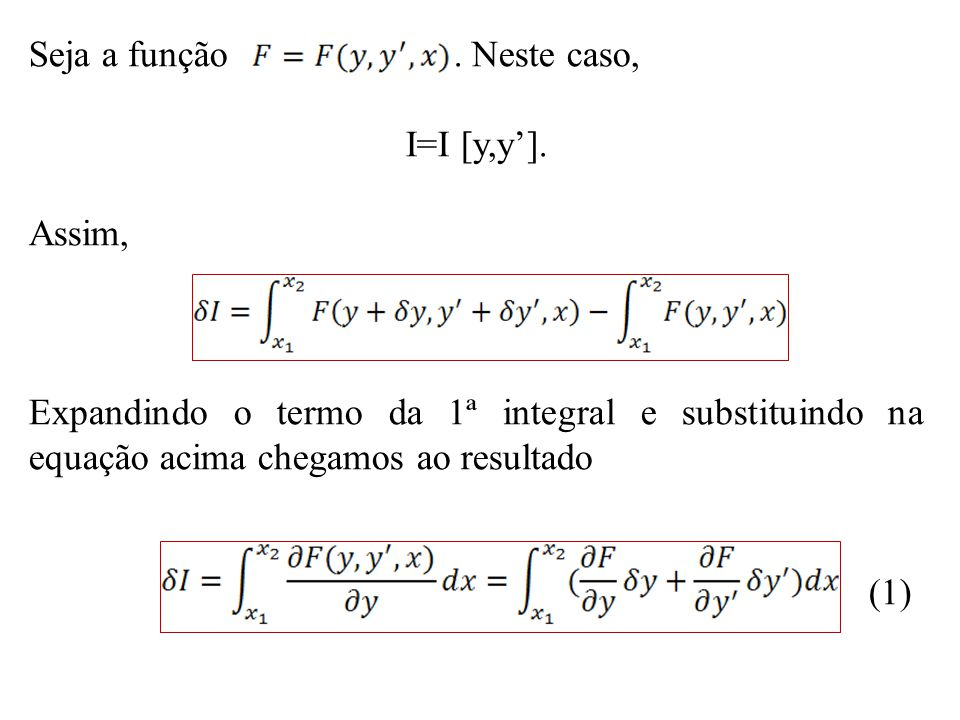 Onde o 2º termo da integral pode ser reescrito como Fazendo,, e e integrando por partes, obtemos O 1º termo é nulo as curvas y(x) e y(x+dx) passam pelos pontos, isto é, δy(x 2 ) = δy(x 1 ) = 0.