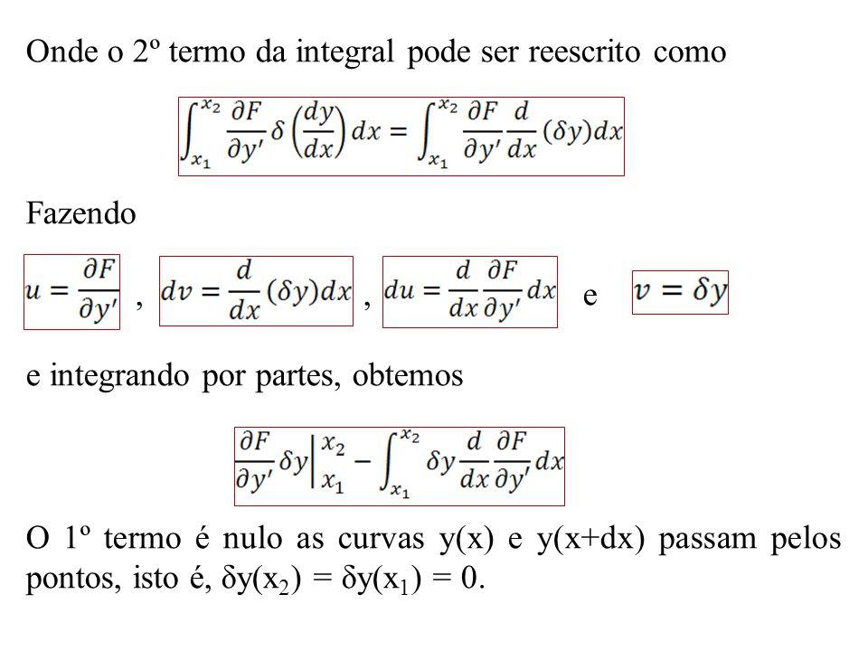 Onde o 2º termo da integral pode ser reescrito como Fazendo,, e e integrando por partes, obtemos O 1º termo é nulo as curvas y(x) e y(x+dx) passam pel