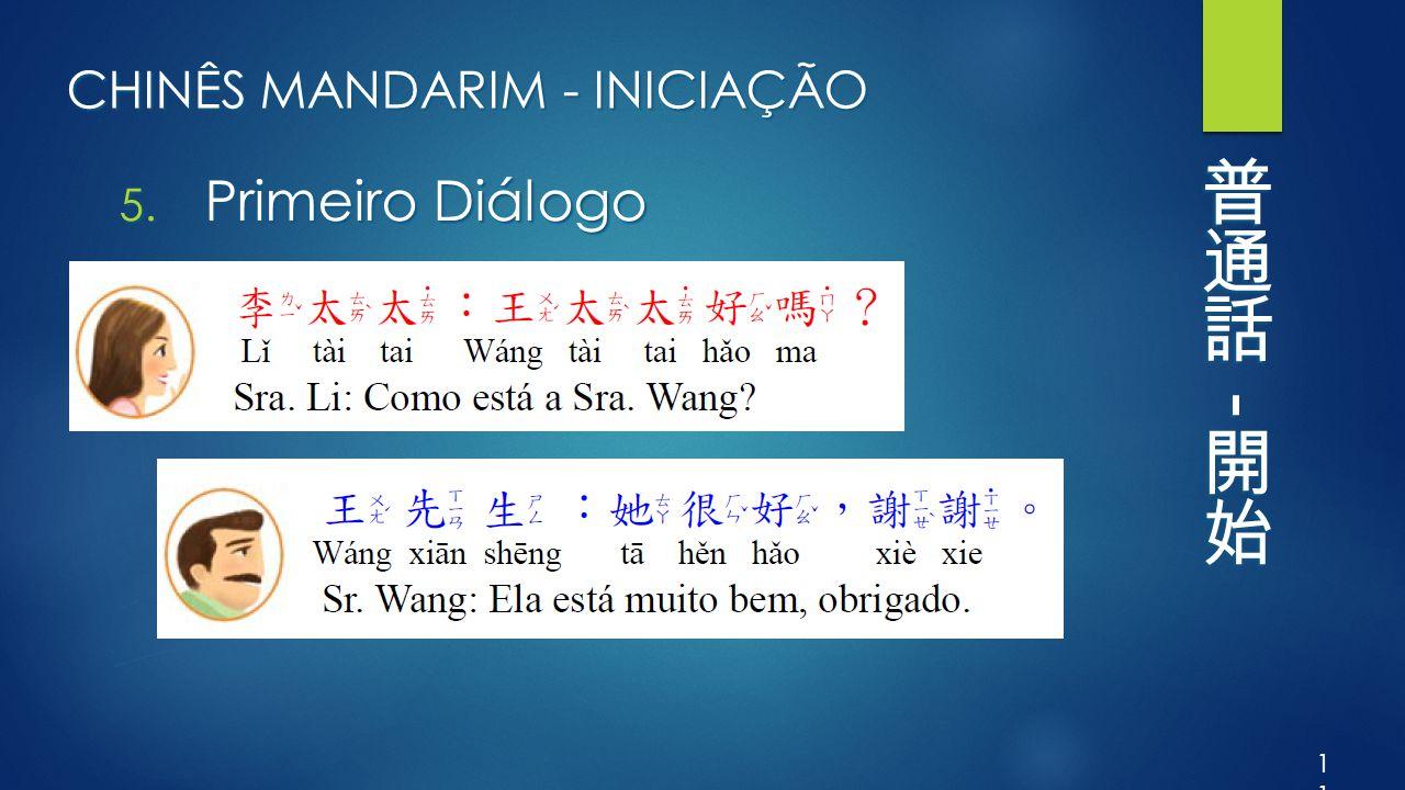CHINÊS MANDARIM - INICIAÇÃO 5. Primeiro Diálogo 11