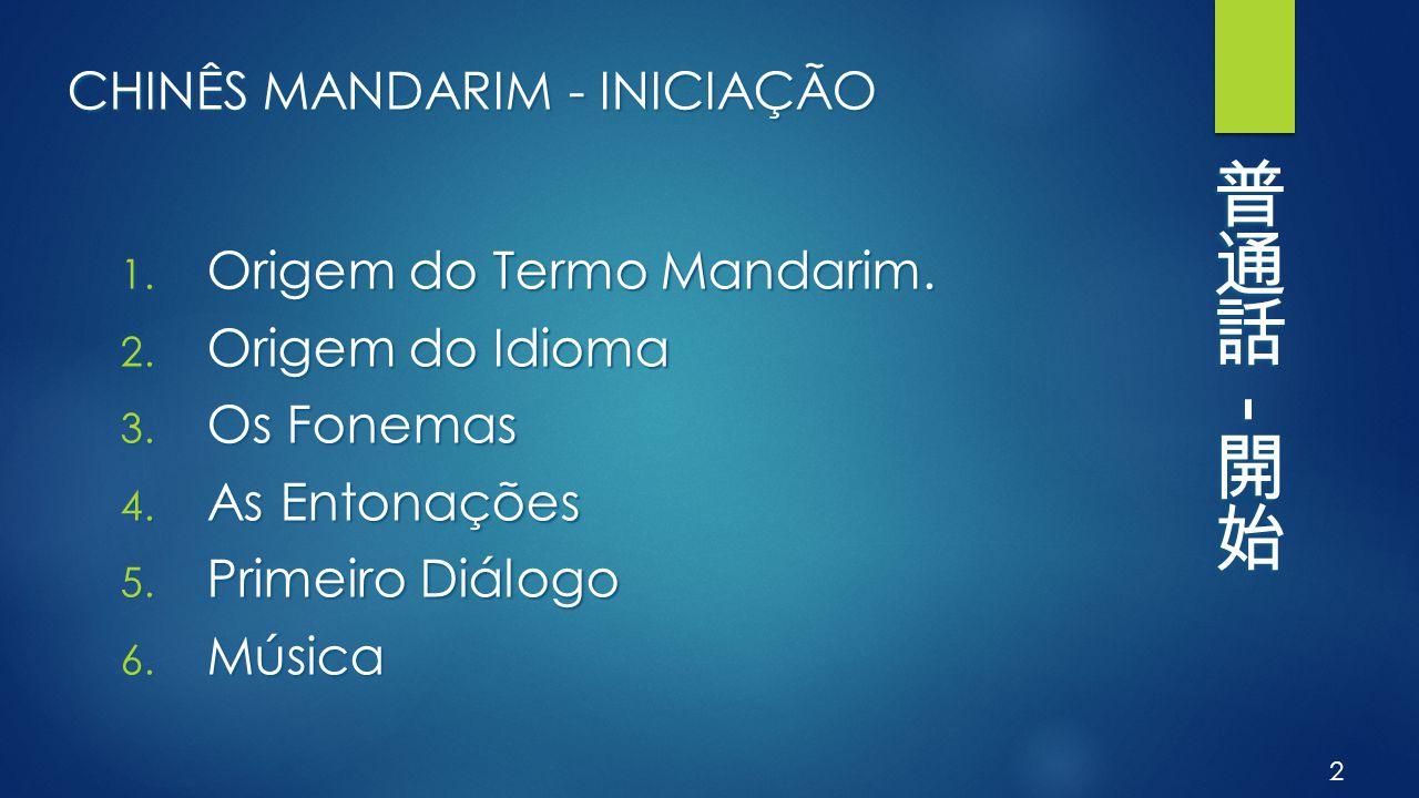 CHINÊS MANDARIM - INICIAÇÃO 1.Origem do Termo Mandarim.