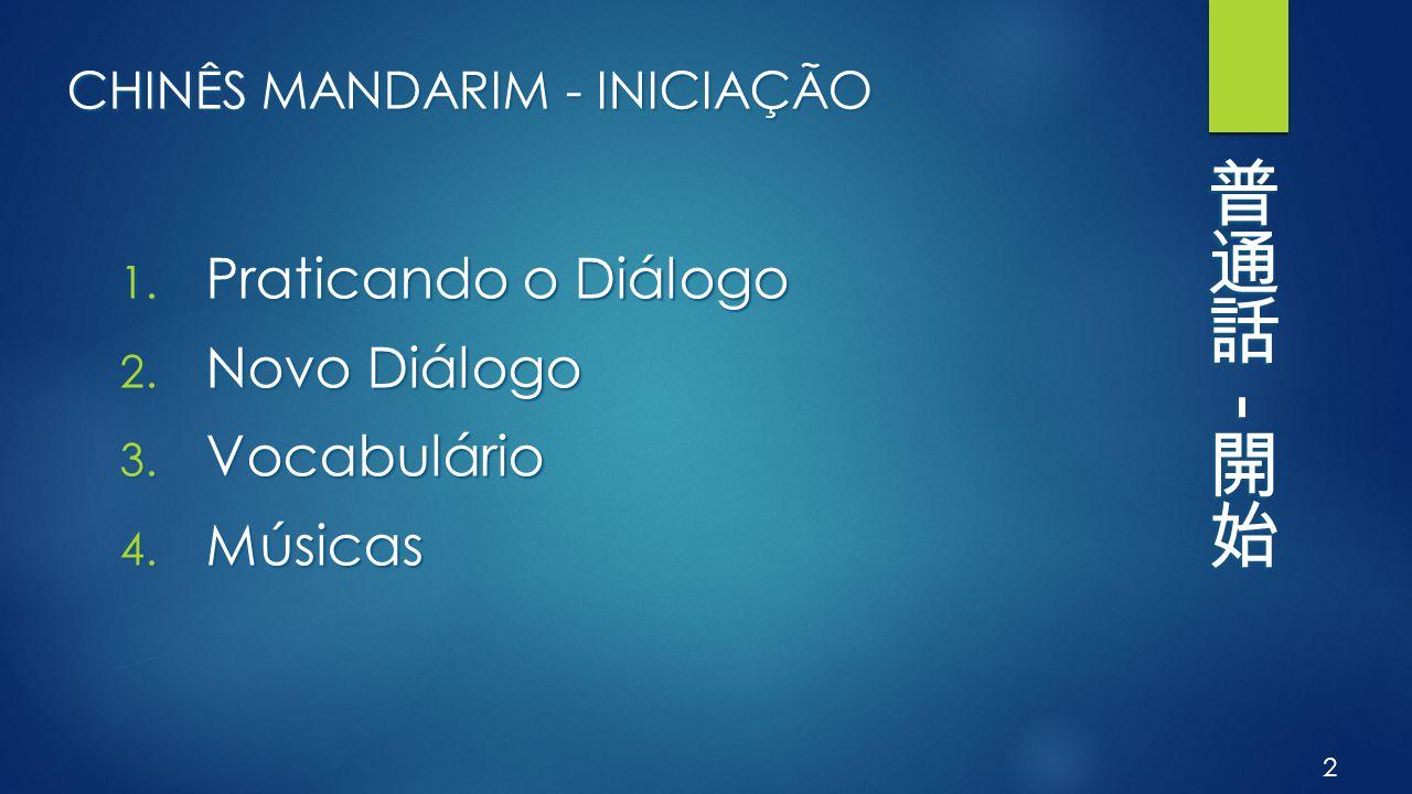 CHINÊS MANDARIM - INICIAÇÃO 1. Praticando o Diálogo 2. Novo Diálogo 3. Vocabulário 4. Músicas 2