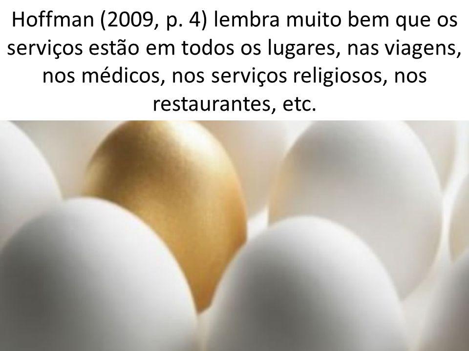 Hoffman (2009, p. 4) lembra muito bem que os serviços estão em todos os lugares, nas viagens, nos médicos, nos serviços religiosos, nos restaurantes,