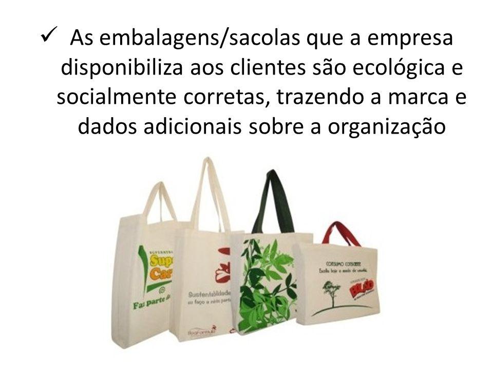 As embalagens/sacolas que a empresa disponibiliza aos clientes são ecológica e socialmente corretas, trazendo a marca e dados adicionais sobre a organização