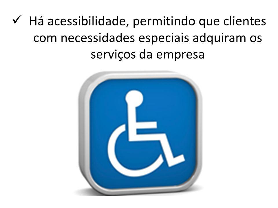 Há acessibilidade, permitindo que clientes com necessidades especiais adquiram os serviços da empresa