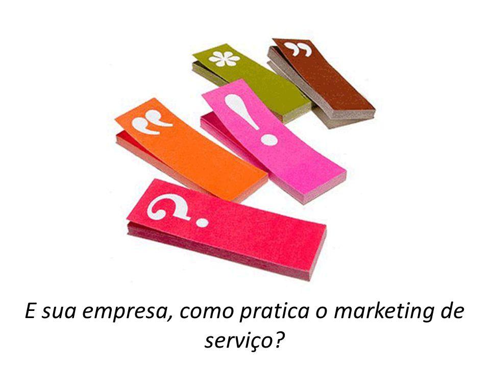 E sua empresa, como pratica o marketing de serviço