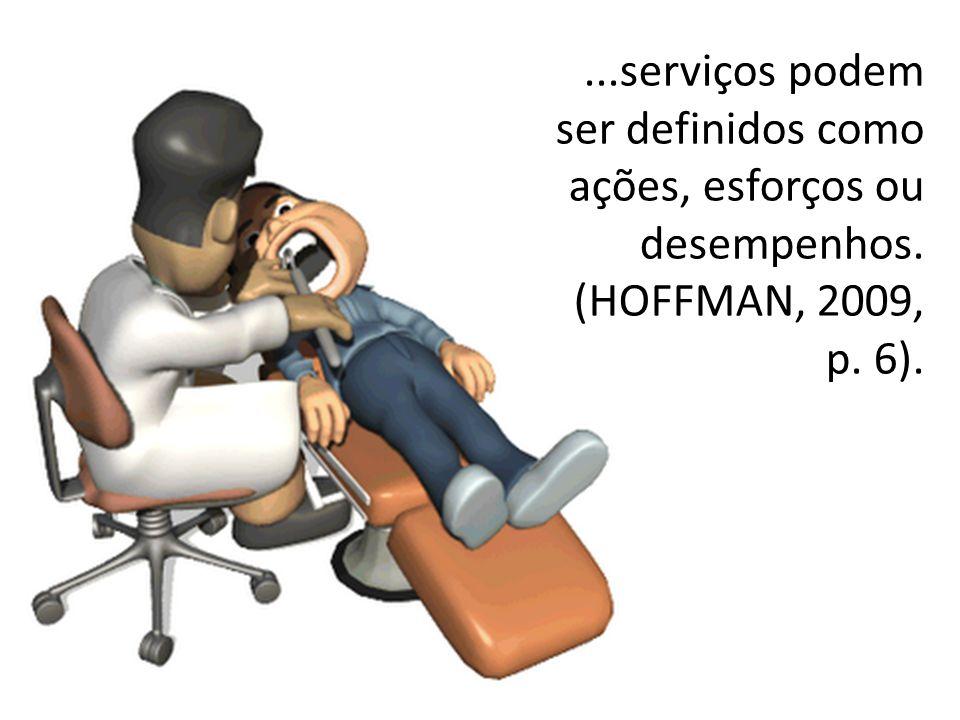 ...serviços podem ser definidos como ações, esforços ou desempenhos. (HOFFMAN, 2009, p. 6).