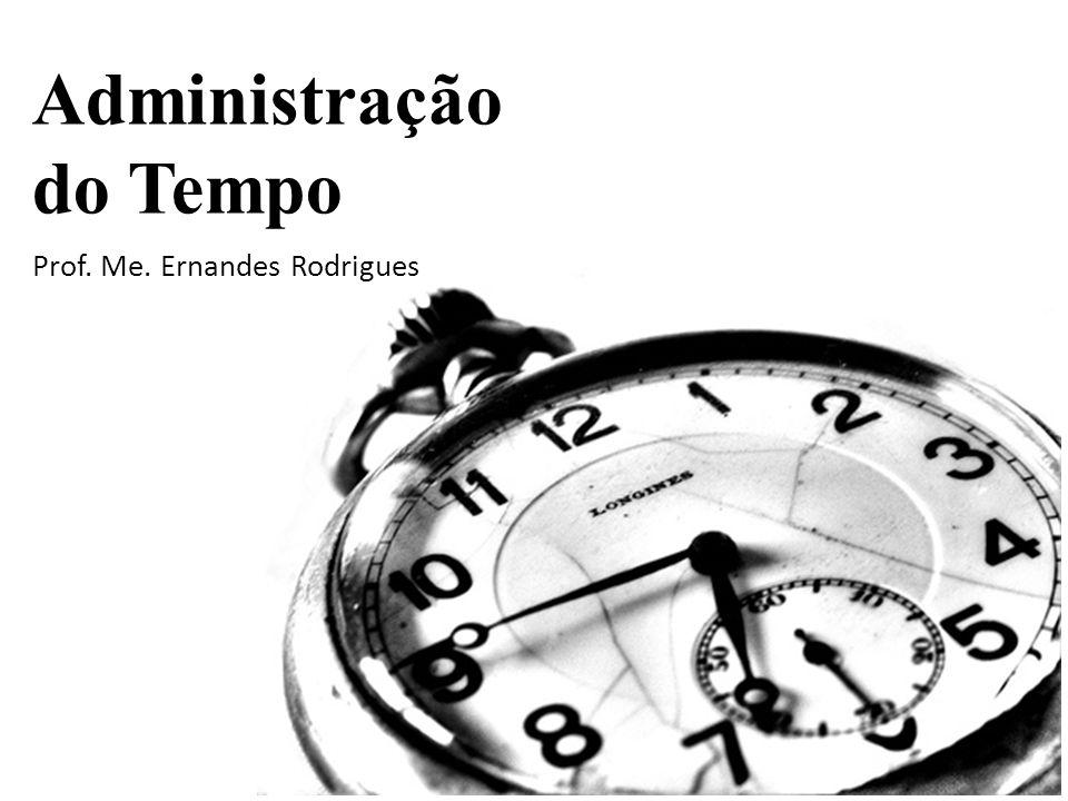 Administração do Tempo Prof. Me. Ernandes Rodrigues