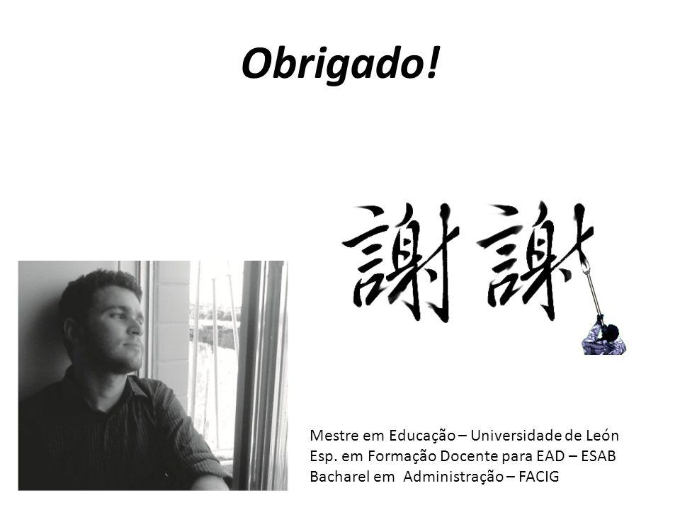Obrigado! Mestre em Educação – Universidade de León Esp. em Formação Docente para EAD – ESAB Bacharel em Administração – FACIG