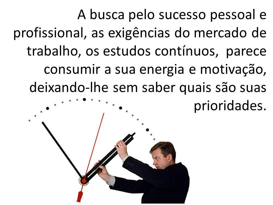 A busca pelo sucesso pessoal e profissional, as exigências do mercado de trabalho, os estudos contínuos, parece consumir a sua energia e motivação, de