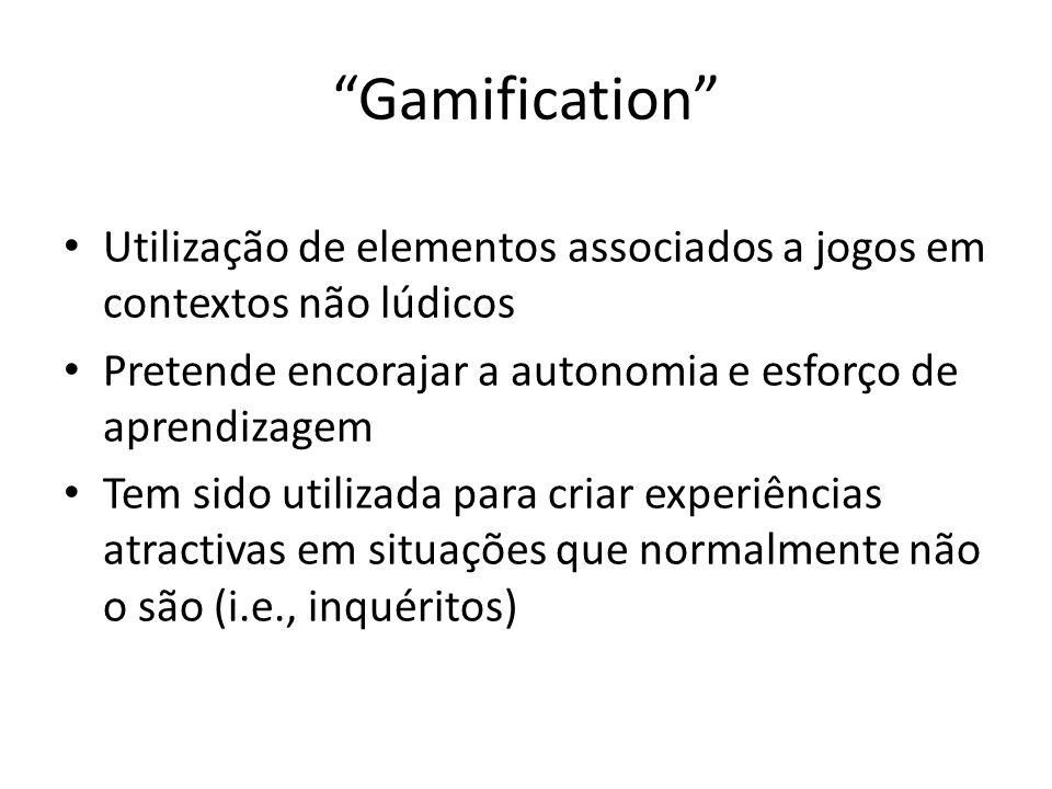 Gamification Utilização de elementos associados a jogos em contextos não lúdicos Pretende encorajar a autonomia e esforço de aprendizagem Tem sido utilizada para criar experiências atractivas em situações que normalmente não o são (i.e., inquéritos)