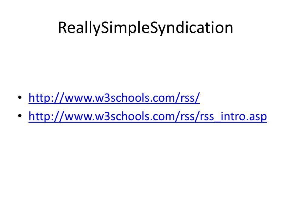 ReallySimpleSyndication http://www.w3schools.com/rss/ http://www.w3schools.com/rss/rss_intro.asp