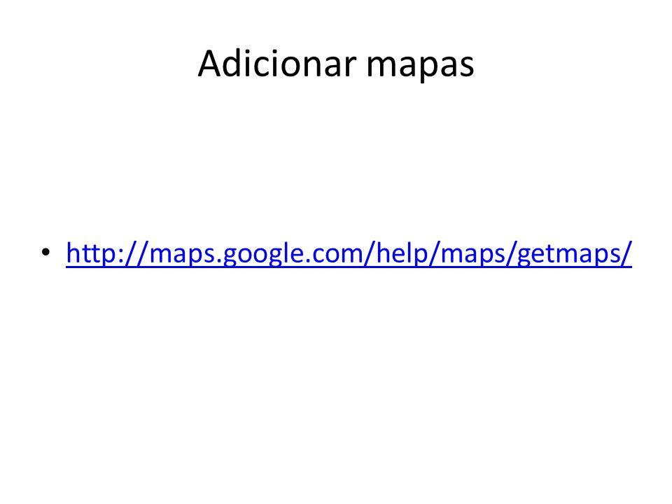 Adicionar mapas http://maps.google.com/help/maps/getmaps/