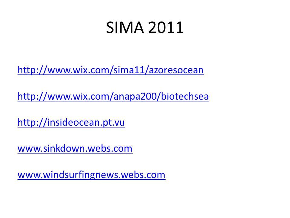 SIMA 2011 http://www.wix.com/sima11/azoresocean http://www.wix.com/anapa200/biotechsea http://insideocean.pt.vu www.sinkdown.webs.com www.windsurfingn