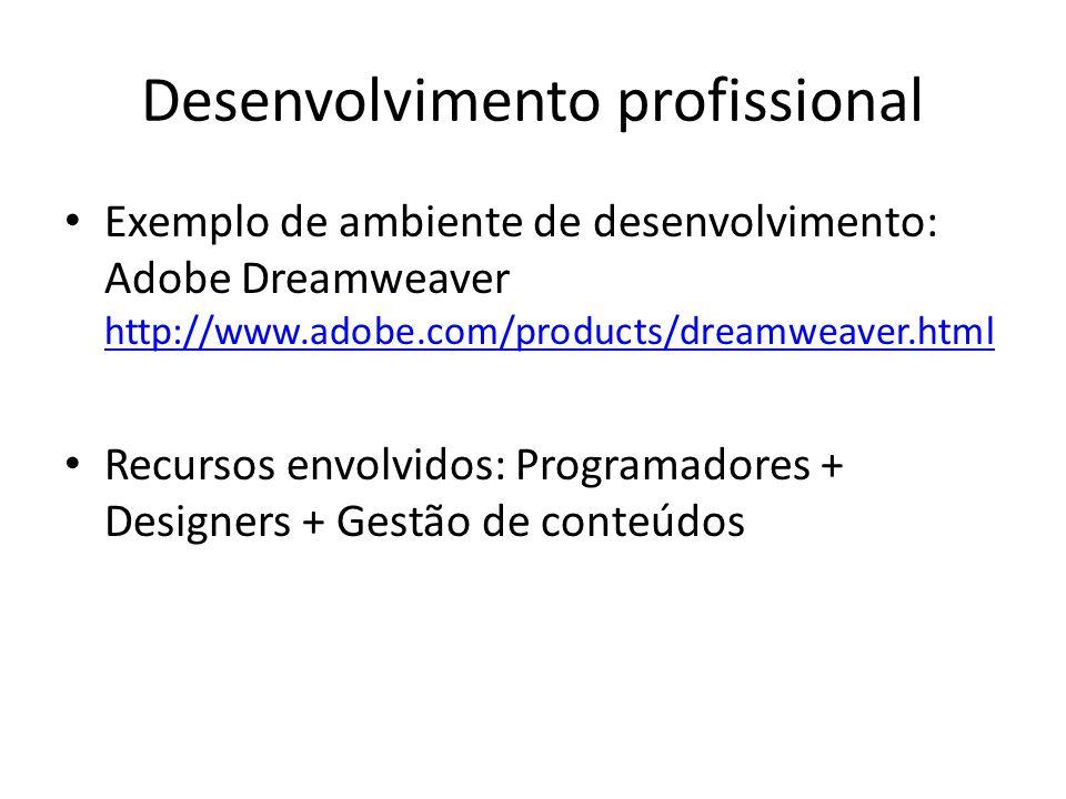 Desenvolvimento profissional Exemplo de ambiente de desenvolvimento: Adobe Dreamweaver http://www.adobe.com/products/dreamweaver.html http://www.adobe