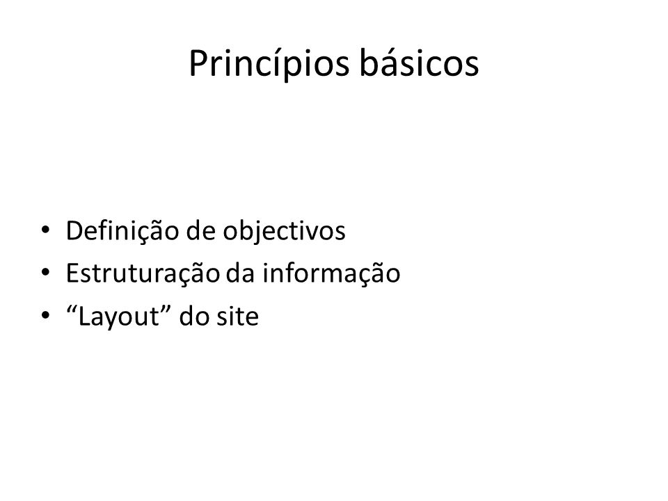 """Princípios básicos Definição de objectivos Estruturação da informação """"Layout"""" do site"""