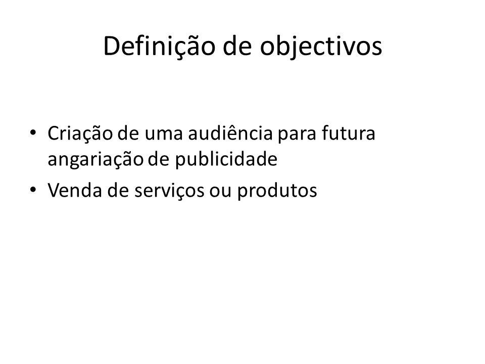 Definição de objectivos Criação de uma audiência para futura angariação de publicidade Venda de serviços ou produtos