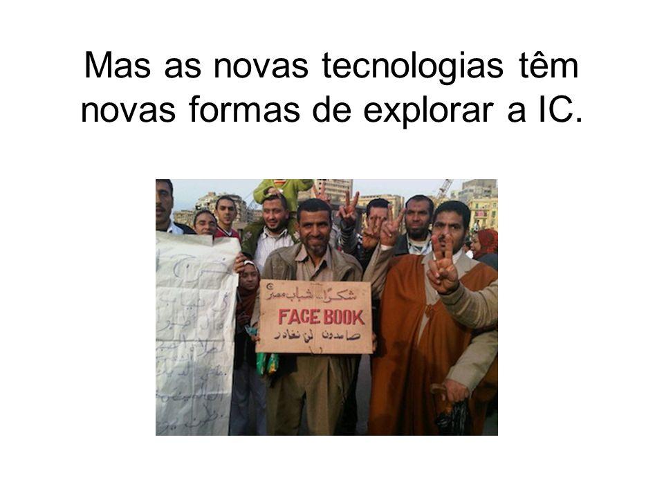 Mas as novas tecnologias têm novas formas de explorar a IC.