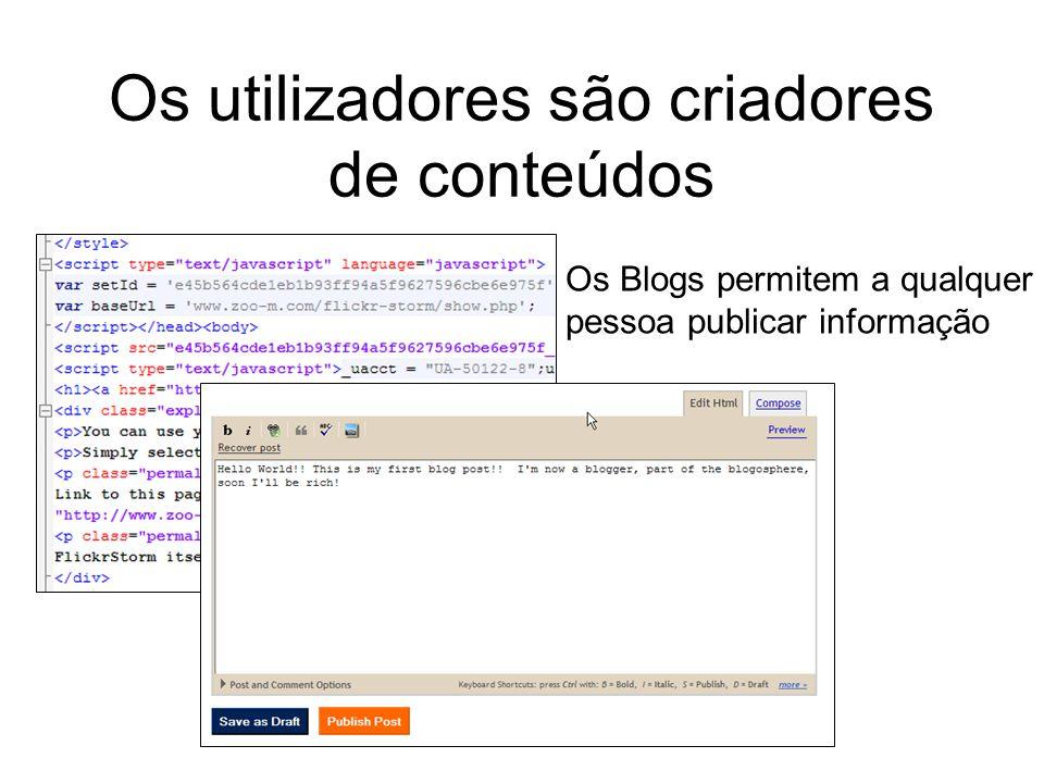 Os utilizadores são criadores de conteúdos Os Blogs permitem a qualquer pessoa publicar informação