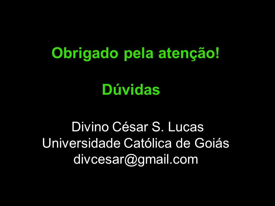 Obrigado pela atenção! Dúvidas? Divino César S. Lucas Universidade Católica de Goiás divcesar@gmail.com