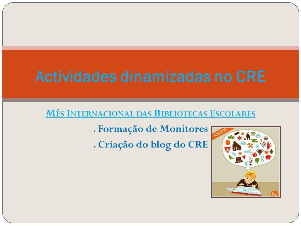 M ÊS I NTERNACIONAL DAS B IBLIOTECAS E SCOLARES. Formação de Monitores.
