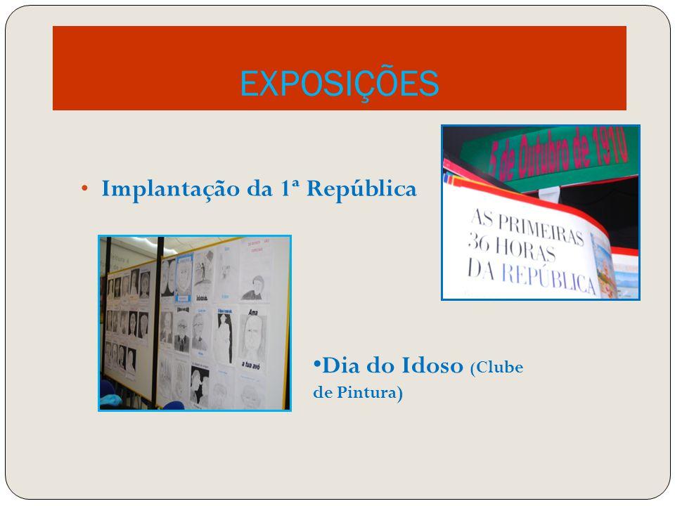 EXPOSIÇÕES Implantação da 1ª República Dia do Idoso ( Clube de Pintura)