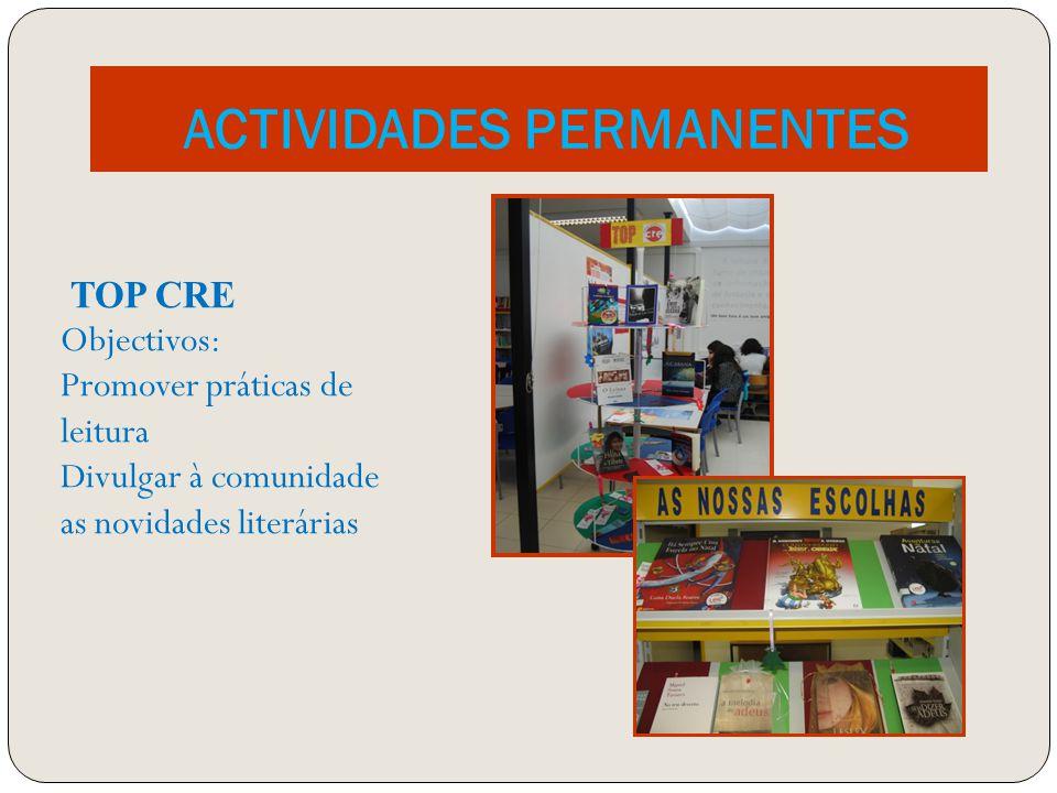 ACTIVIDADES PERMANENTES TOP CRE Objectivos: Promover práticas de leitura Divulgar à comunidade as novidades literárias
