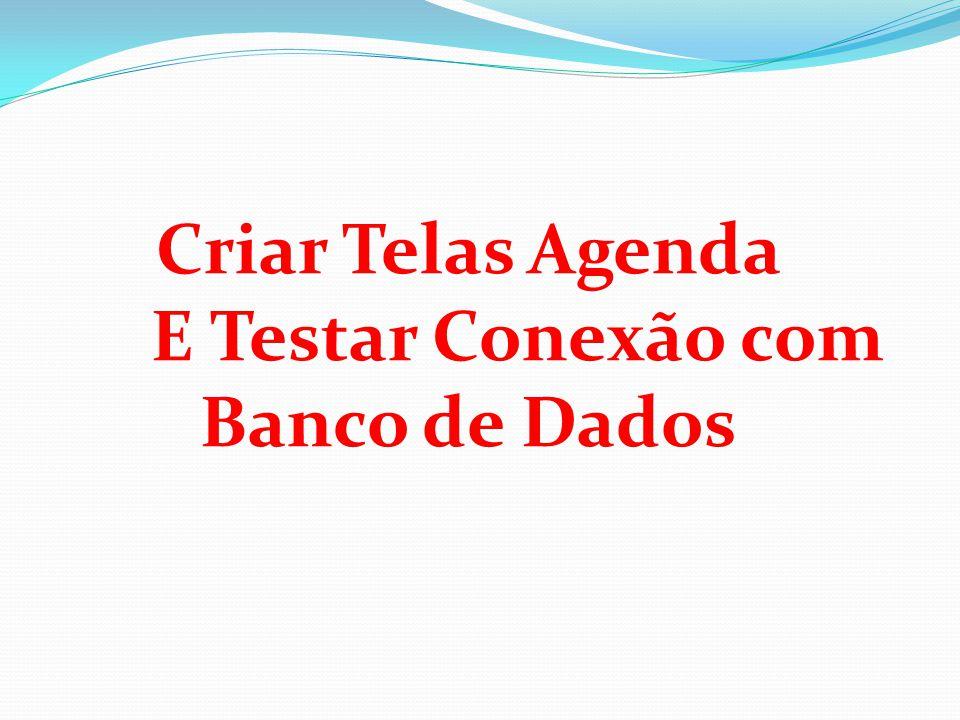Criar Telas Agenda E Testar Conexão com Banco de Dados