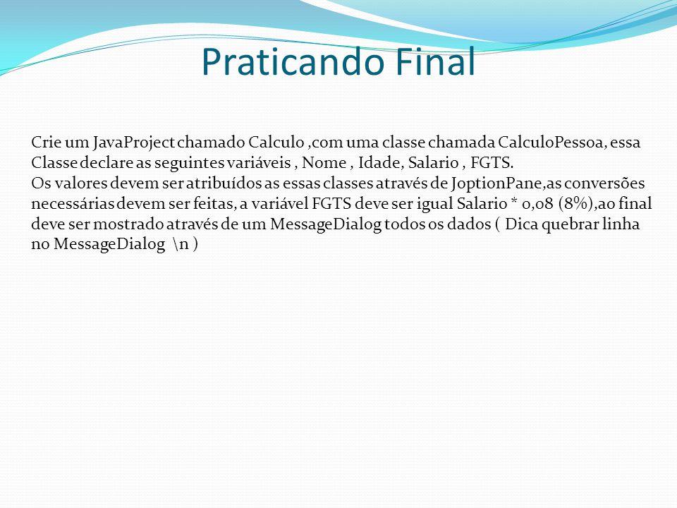 Praticando Final Crie um JavaProject chamado Calculo,com uma classe chamada CalculoPessoa, essa Classe declare as seguintes variáveis, Nome, Idade, Sa