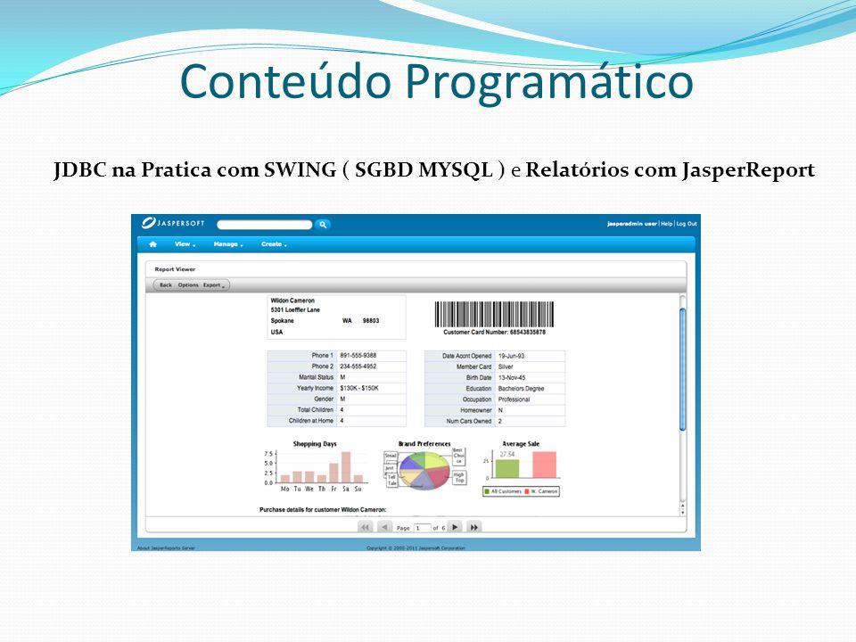 Conteúdo Programático JDBC na Pratica com SWING ( SGBD MYSQL ) e Relatórios com JasperReport