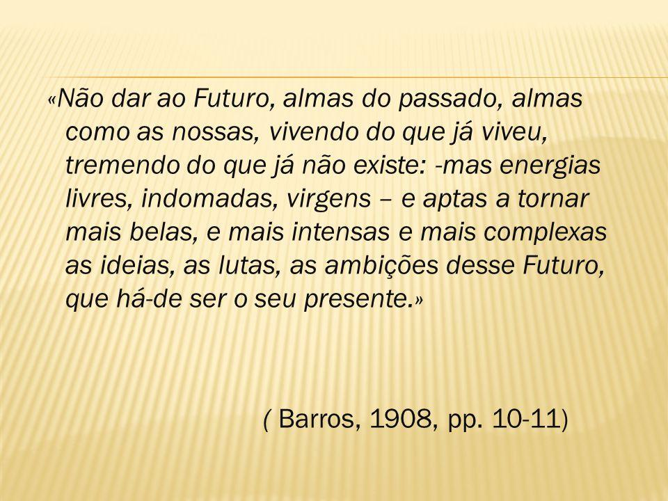 «Não dar ao Futuro, almas do passado, almas como as nossas, vivendo do que já viveu, tremendo do que já não existe: -mas energias livres, indomadas, v