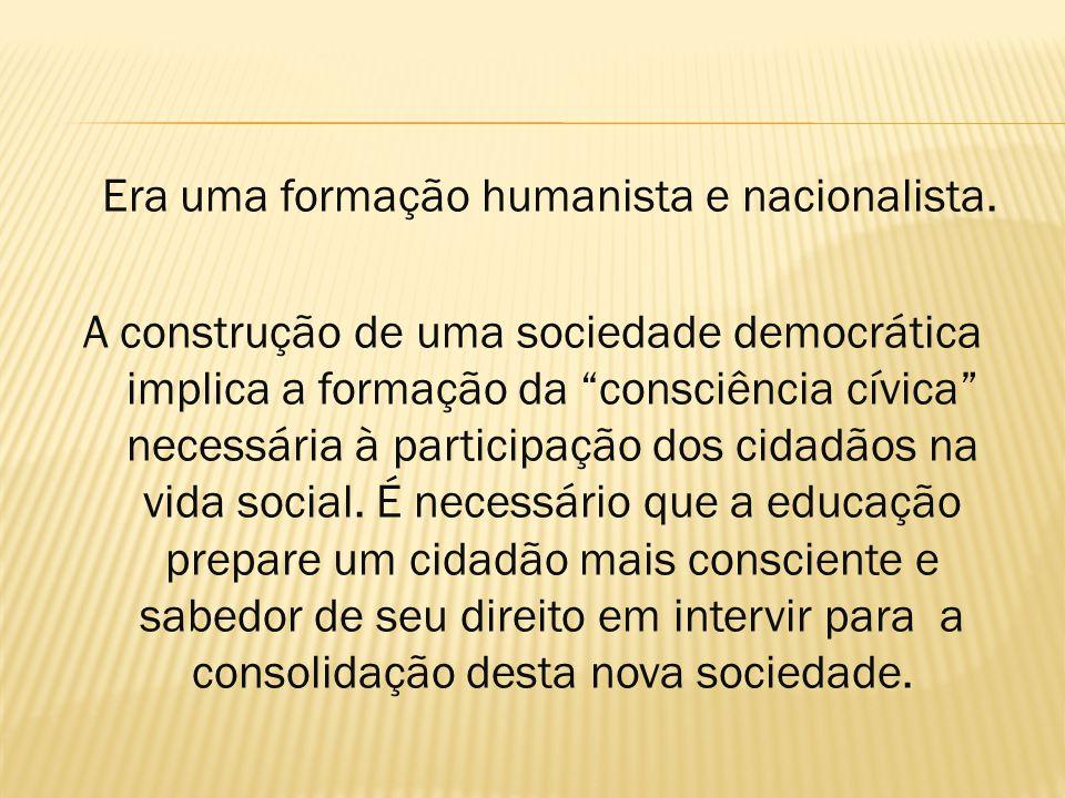 """Era uma formação humanista e nacionalista. A construção de uma sociedade democrática implica a formação da """"consciência cívica"""" necessária à participa"""
