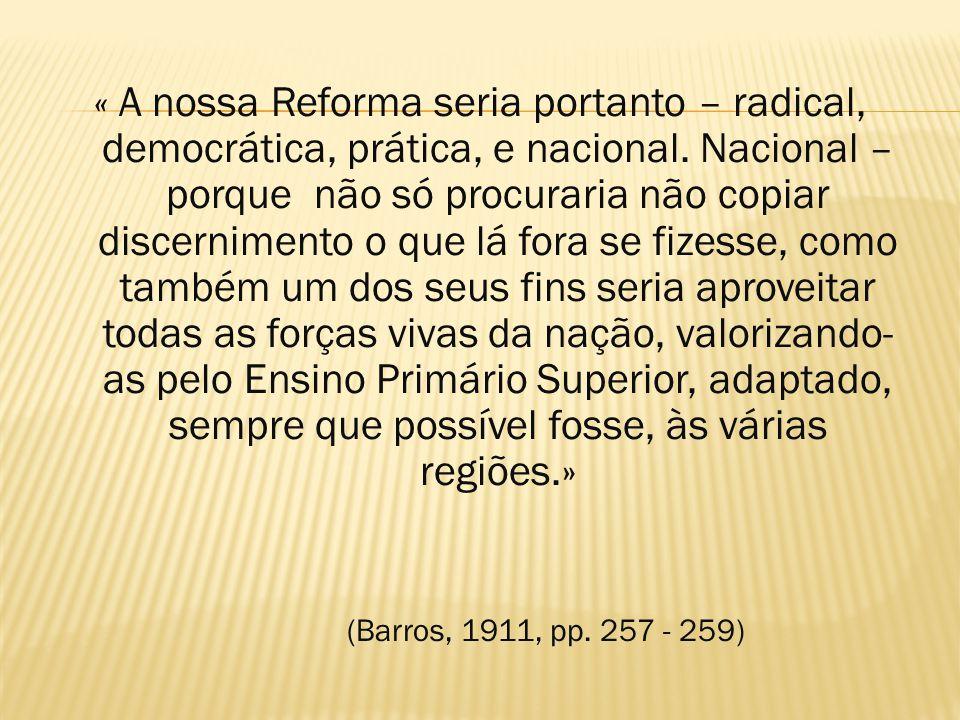 « A nossa Reforma seria portanto – radical, democrática, prática, e nacional. Nacional – porque não só procuraria não copiar discernimento o que lá fo