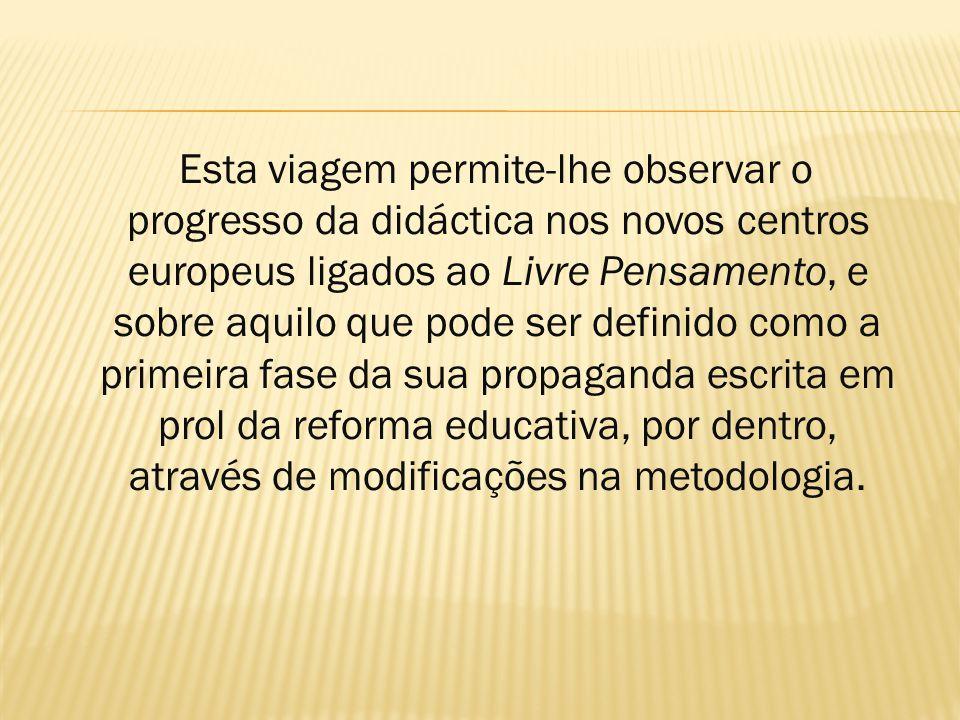 É nesta base que João de Barros publica as duas primeiras obras de educador:  A Escola e o Futuro ( 1908);  A Nacionalização do Ensino ( 1911).