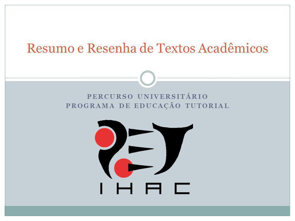 Resumo e Resenha de Textos Acadêmicos PERCURSO UNIVERSITÁRIO PROGRAMA DE EDUCAÇÃO TUTORIAL