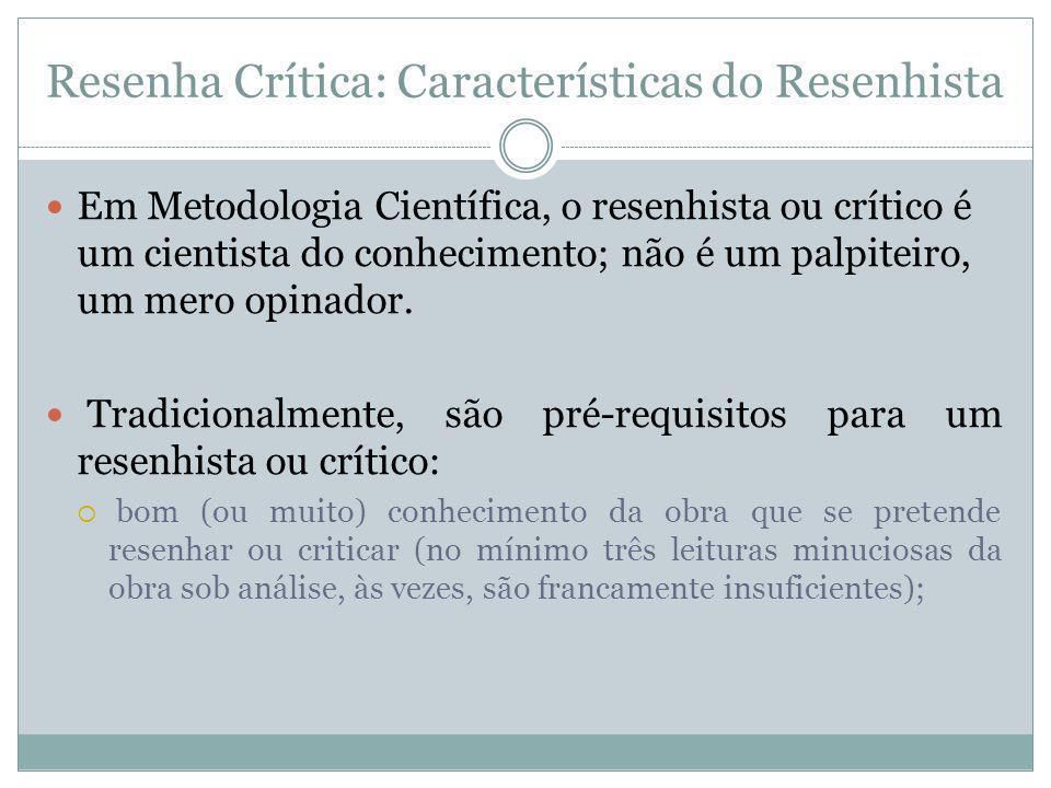 Resenha Crítica: Características do Resenhista Em Metodologia Científica, o resenhista ou crítico é um cientista do conhecimento; não é um palpiteiro,