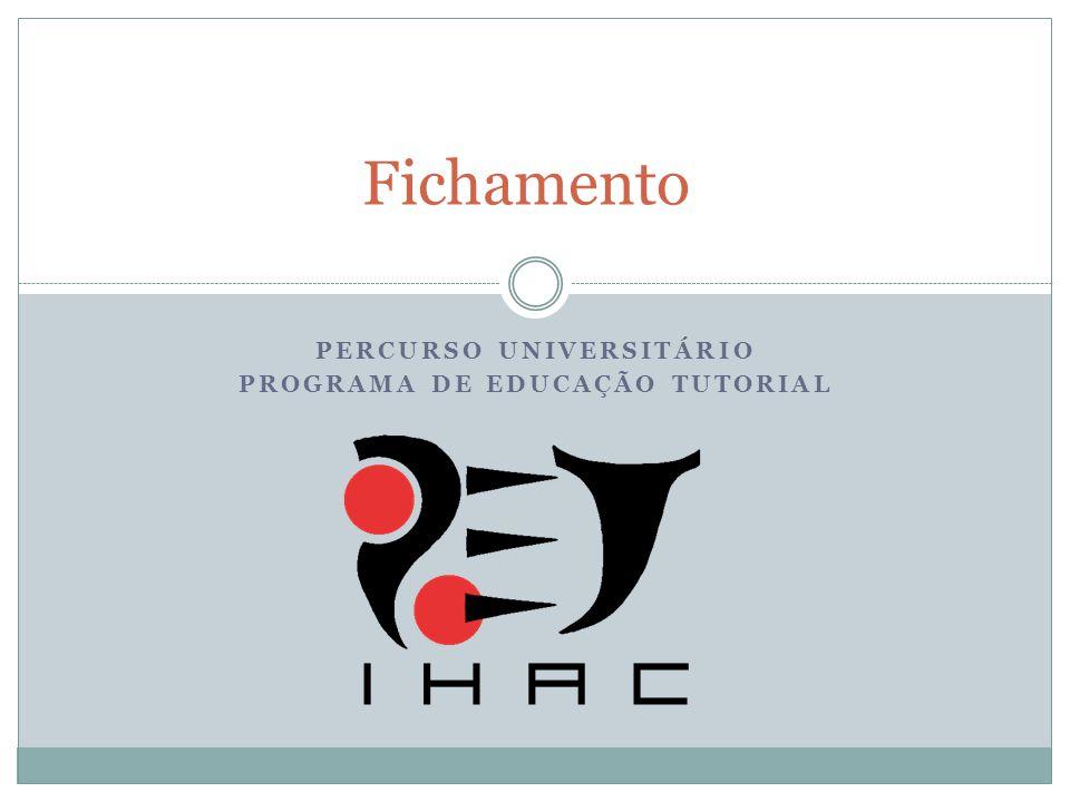 Fichamento PERCURSO UNIVERSITÁRIO PROGRAMA DE EDUCAÇÃO TUTORIAL