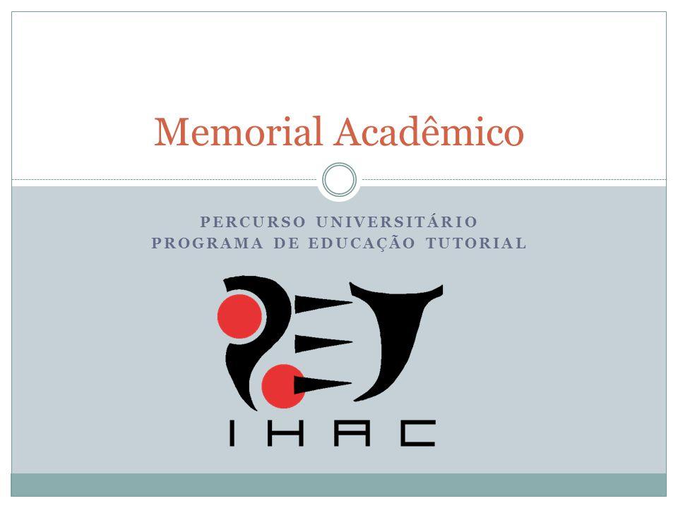 PERCURSO UNIVERSITÁRIO PROGRAMA DE EDUCAÇÃO TUTORIAL Memorial Acadêmico