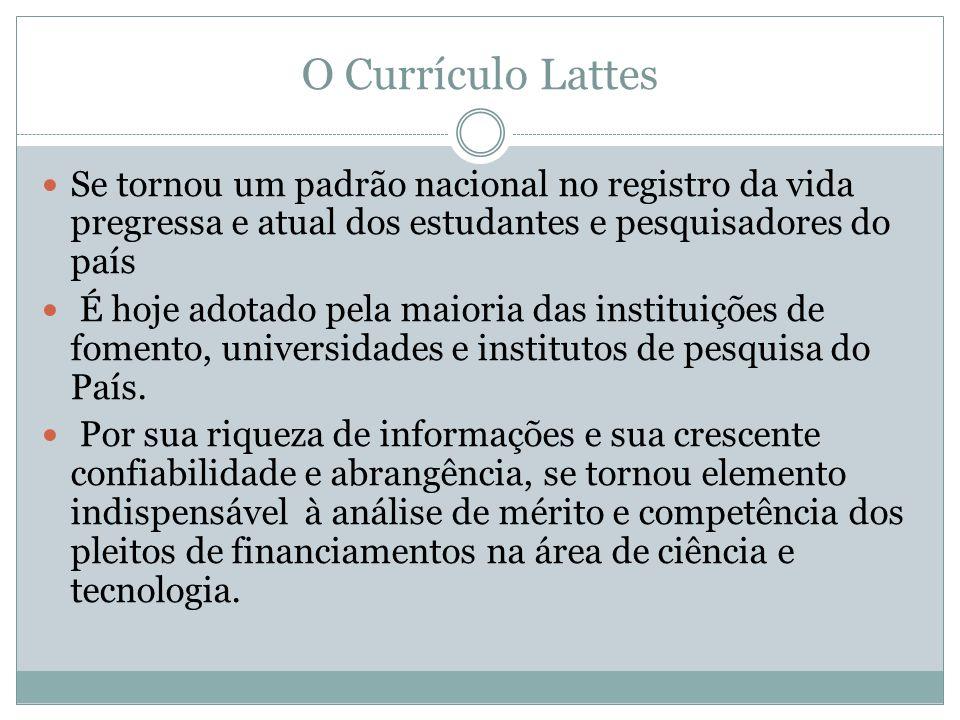 O Currículo Lattes Se tornou um padrão nacional no registro da vida pregressa e atual dos estudantes e pesquisadores do país É hoje adotado pela maioria das instituições de fomento, universidades e institutos de pesquisa do País.
