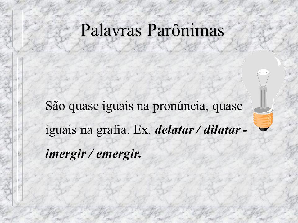 Palavras Parônimas Palavras Parônimas São quase iguais na pronúncia, quase iguais na grafia.