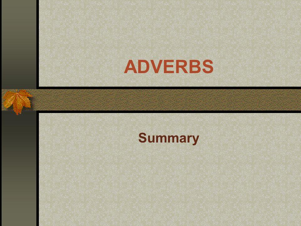 A maioria dos advérbios de modo, em inglês, são formados pelo acréscimo de Iy ao adjetivo: careful - carefully soft - softly slow - slowly