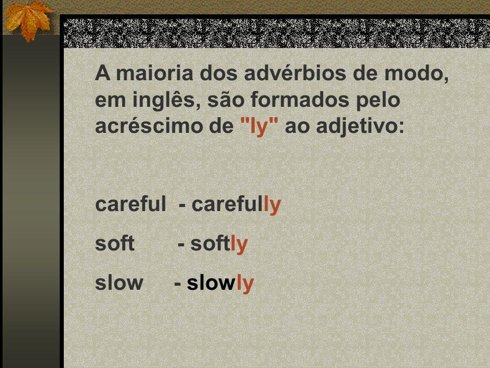 A maioria dos advérbios de modo, em inglês, são formados pelo acréscimo de