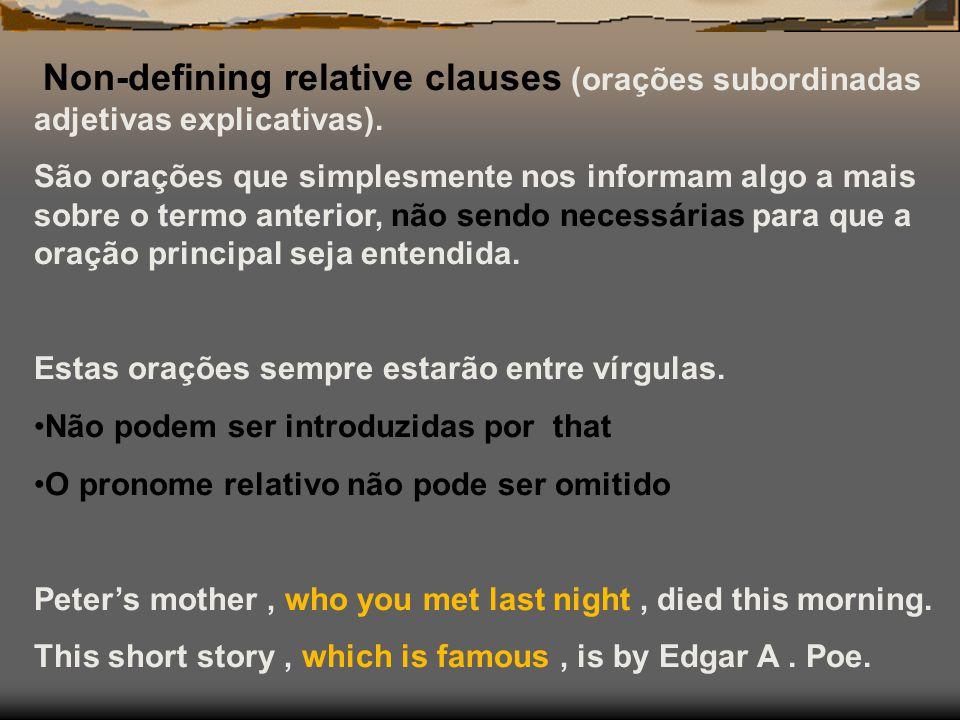 Non-defining relative clauses (orações subordinadas adjetivas explicativas). São orações que simplesmente nos informam algo a mais sobre o termo anter