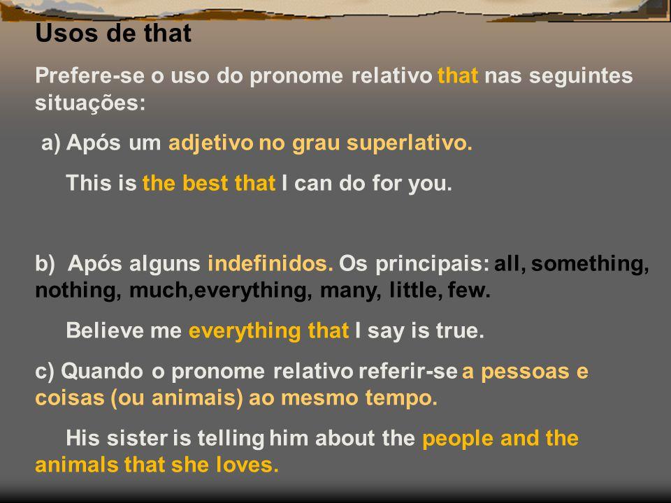 Usos de that Prefere-se o uso do pronome relativo that nas seguintes situações: a) Após um adjetivo no grau superlativo.